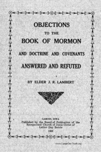 Objections To The Book Of Mormon And Doctrine And Covenants Answered And Refuted