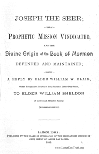 Joseph The seer; His Prophetic Mission Vindicated, And The Divine Origin Of The Book Of Mormon Defended And Maintained; Being A Reply By Elder William W. Blair, Of The Reorganized Church Of Jesus Christ Of Latter Day Saints To Elder William Sheldon Of The Second Adventist Society