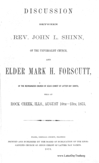 Discussion Between Rev. John L. Shinn, Of The Universalist Church, And Elder Mark Forscutt, Of The Reorganized Church Of Jesus Christ Of Latter Day Saints, Held At Rock Creek Illinois, August 10th to 13th, 1875