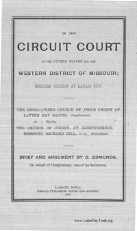 In The Circuit Court Of The United States For The Western District Of Missouri; Western Division At Kansas City, The Reorganized Church Of Jesus Christ Of Latter Day Saints, Complainant vs. The Church Of Christ, At Independence, Missouri, Richard Hill, et al, Defendants. Brief And Argument By G. Edmunds, On Behalf Of Complainant, One Of Its Solicitors