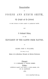 Assassination Of Joseph And Hyrum Smith, The Prophet And The Patriarch, Of The Church Of Jesus Christ Of Latter-Day Saints. Also A Condensed History Of The Expulsion Of The Saints From Nauvoo