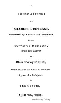 A Short Account Of A Shameful Outrage, Committed By A Part Of The Inhabitants Of The Town Of Mentor, Upon The Person Of Elder Parley P. Pratt, While Delivering A Public Discourse Upon The Subject Of The Gospel; April 7th, 1835 (PDF)