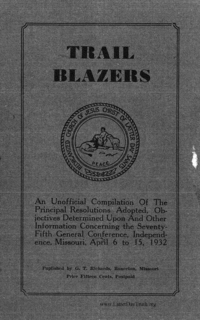 Trail Blazers An Unofficial Compilation Of The Principal Resolutions Adopted, Objectives Determined Upon And Other Information Concerning The Seventy-Fifth General Conference, Independence, Missouri, April 6 To 15, 1932, (PDF)