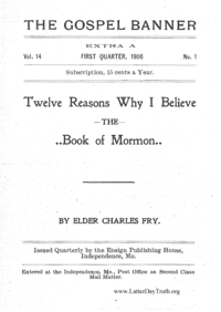 Twelve Reasons Why I Believe The Book Of Mormon [The Gospel Banner vol. 14 no. 1 extra A], 1906 (PDF)