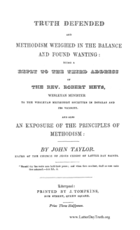 Truth Defended And Methodism Weighed In The Balance And Found Wanting: Being A Reply  To The Third Address Of The Rev. Robert Heys, Wesleyan Minister To The Wesleyan Methodist Societies In Douglas And Its Vicinity. And Also An Exposure Of The Principles Of Methodism, 1840 (PDF)