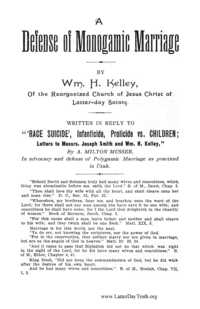 A Defense Of Monogamic Marriage. By Wm. H. Kelley, Of The Reorganized Church Of Jesus Christ Of Latter-day Saints. Written In Reply to Race Suicide, Infanticide, Prolicide, Vs. Children, Letters To Messrs. Joseph Smith And Wm. H. Kelley, By A. Milton Musser, In Advocacy And Defense Of Polygamic Marriage As Practiced In Utah, 1904 (PDF)