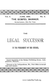 The Legal Successor In The Presidency Of The Church, A Review Of Priesthood And Presidency by Elder C. W. Penrose, and Succession In The Church, Etc., by Elder B. H. Roberts, Of The Utah Church [The Gospel Banner vol. 5 no. 2], 1898 (PDF)